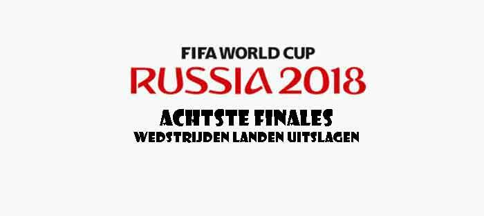 WK Voetbal 2018 Achtste Finales Wedstrijden Landen en Uitslagen
